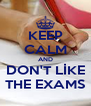 KEEP CALM AND DON'T LİKE THE EXAMS - Personalised Poster A4 size