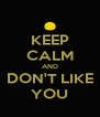 KEEP CALM AND DON'T LIKE YOU - Personalised Poster A4 size