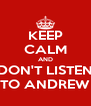 KEEP CALM AND DON'T LISTEN TO ANDREW - Personalised Poster A4 size