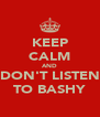 KEEP CALM AND DON'T LISTEN TO BASHY - Personalised Poster A4 size