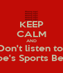 KEEP CALM AND Don't listen to  Joe's Sports Bets - Personalised Poster A4 size
