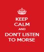 KEEP CALM AND DON'T LISTEN TO MORSE - Personalised Poster A4 size