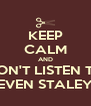 KEEP CALM AND DON'T LISTEN TO THE STEVEN STALEY BAND - Personalised Poster A4 size