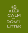 KEEP CALM AND DON'T  LITTER - Personalised Poster A4 size