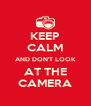 KEEP CALM AND DON'T LOOK AT THE CAMERA - Personalised Poster A4 size