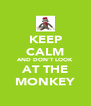 KEEP CALM AND DON'T LOOK AT THE MONKEY - Personalised Poster A4 size