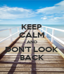 KEEP CALM AND DON'T LOOK BACK - Personalised Poster A4 size