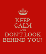 KEEP CALM AND DON'T LOOK BEHIND YOU! - Personalised Poster A4 size