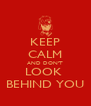 KEEP CALM AND DON'T LOOK  BEHIND YOU - Personalised Poster A4 size