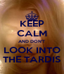 KEEP CALM AND DON'T LOOK INTO THE TARDIS - Personalised Poster A4 size