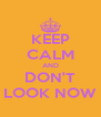 KEEP CALM AND DON'T LOOK NOW - Personalised Poster A4 size