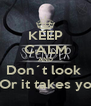 KEEP CALM AND Don´t look    Or it takes you - Personalised Poster A4 size