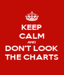 KEEP CALM AND DON'T LOOK THE CHARTS - Personalised Poster A4 size