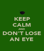 KEEP CALM AND DON'T LOSE AN EYE - Personalised Poster A4 size