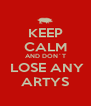 KEEP CALM AND DON´T  LOSE ANY ARTYS - Personalised Poster A4 size
