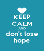 KEEP CALM AND don't lose hope - Personalised Poster A4 size