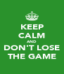 KEEP CALM AND DON'T LOSE THE GAME - Personalised Poster A4 size