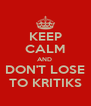 KEEP CALM AND  DON'T LOSE TO KRITIKS - Personalised Poster A4 size
