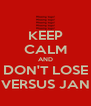 KEEP CALM AND DON'T LOSE VERSUS JAN - Personalised Poster A4 size
