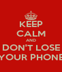 KEEP CALM AND DON'T LOSE YOUR PHONE - Personalised Poster A4 size