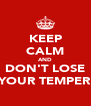 KEEP CALM AND DON'T LOSE YOUR TEMPER - Personalised Poster A4 size