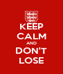 KEEP CALM AND DON'T LOSE - Personalised Poster A4 size