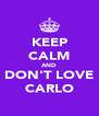 KEEP CALM AND DON'T LOVE CARLO - Personalised Poster A4 size