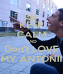 KEEP CALM AND Don't LOVE MY ANTONII - Personalised Poster A4 size
