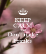 KEEP CALM AND Don't make Franks - Personalised Poster A4 size