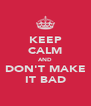 KEEP CALM AND DON'T MAKE IT BAD - Personalised Poster A4 size