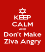 KEEP CALM AND Don't Make Ziva Angry - Personalised Poster A4 size