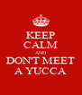 KEEP CALM AND DON'T MEET A YUCCA - Personalised Poster A4 size