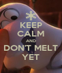 KEEP CALM AND DON'T MELT YET - Personalised Poster A4 size