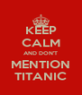 KEEP CALM AND DON'T MENTION TITANIC - Personalised Poster A4 size