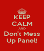 KEEP CALM AND Don't Mess Up Panel! - Personalised Poster A4 size