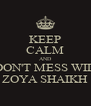 KEEP CALM AND DON'T MESS WID ZOYA SHAIKH - Personalised Poster A4 size