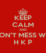 KEEP CALM AND DON'T MESS WIT H K P - Personalised Poster A4 size