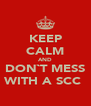 KEEP CALM AND DON`T MESS WITH A SCC  - Personalised Poster A4 size