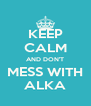 KEEP CALM AND DON'T MESS WITH ALKA - Personalised Poster A4 size
