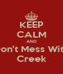 KEEP CALM AND Don't Mess With Creek - Personalised Poster A4 size