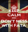 KEEP CALM AND DON'T MESS WITH FATA - Personalised Poster A4 size