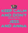 KEEP CALM AND DON'T MESS WITH JESS AND ANNA - Personalised Poster A4 size