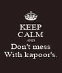 KEEP CALM AND Don't mess With kapoor's. - Personalised Poster A4 size