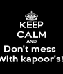 KEEP CALM AND Don't mess  With kapoor's!  - Personalised Poster A4 size