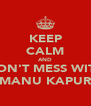 KEEP CALM AND DON'T MESS WITH MANU KAPUR - Personalised Poster A4 size