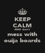 KEEP CALM AND don't mess with ouija boards - Personalised Poster A4 size