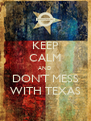 KEEP CALM AND DON'T MESS WITH TEXAS - Personalised Poster A4 size