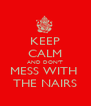 KEEP CALM AND DON'T MESS WITH  THE NAIRS - Personalised Poster A4 size