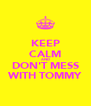 KEEP CALM AND DON'T MESS WITH TOMMY - Personalised Poster A4 size