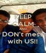 KEEP CALM AND DON't mess with US!! - Personalised Poster A4 size